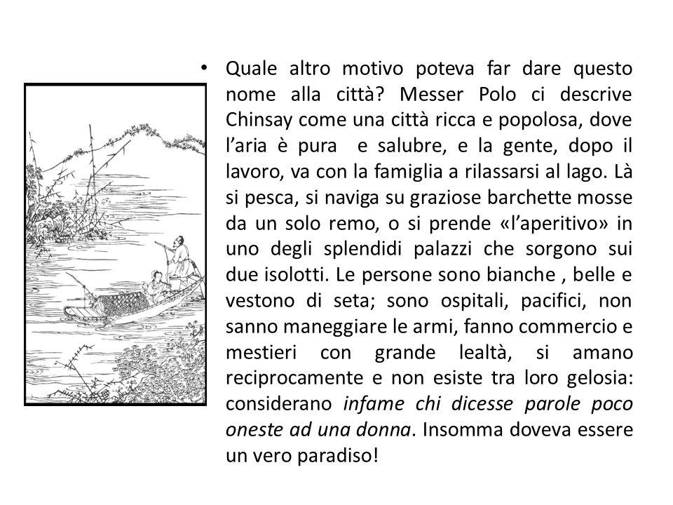 Chinsay la città del cielo Marco Polo (Venezia 1254-1328) racconta nel suo «Il Milione», di aver visitato una città della Cina chiamata Chinsay che si