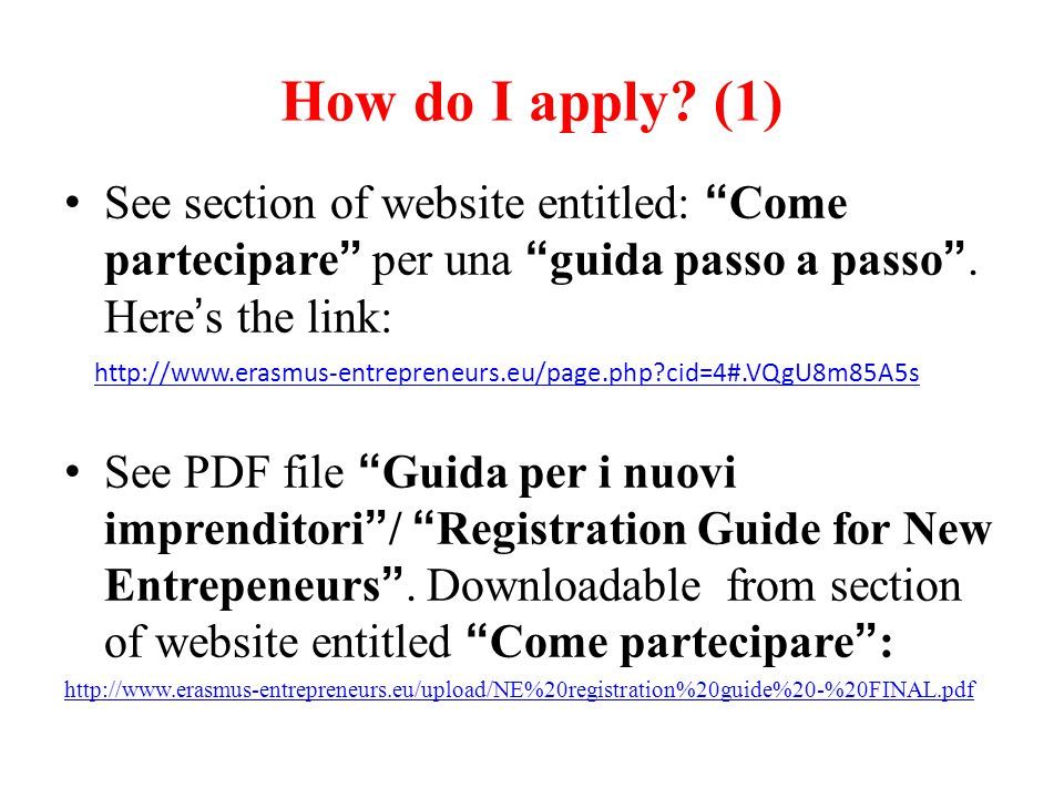 "How do I apply? (1) See section of website entitled: ""Come partecipare"" per una ""guida passo a passo"". Here's the link: http://www.erasmus-entrepreneu"