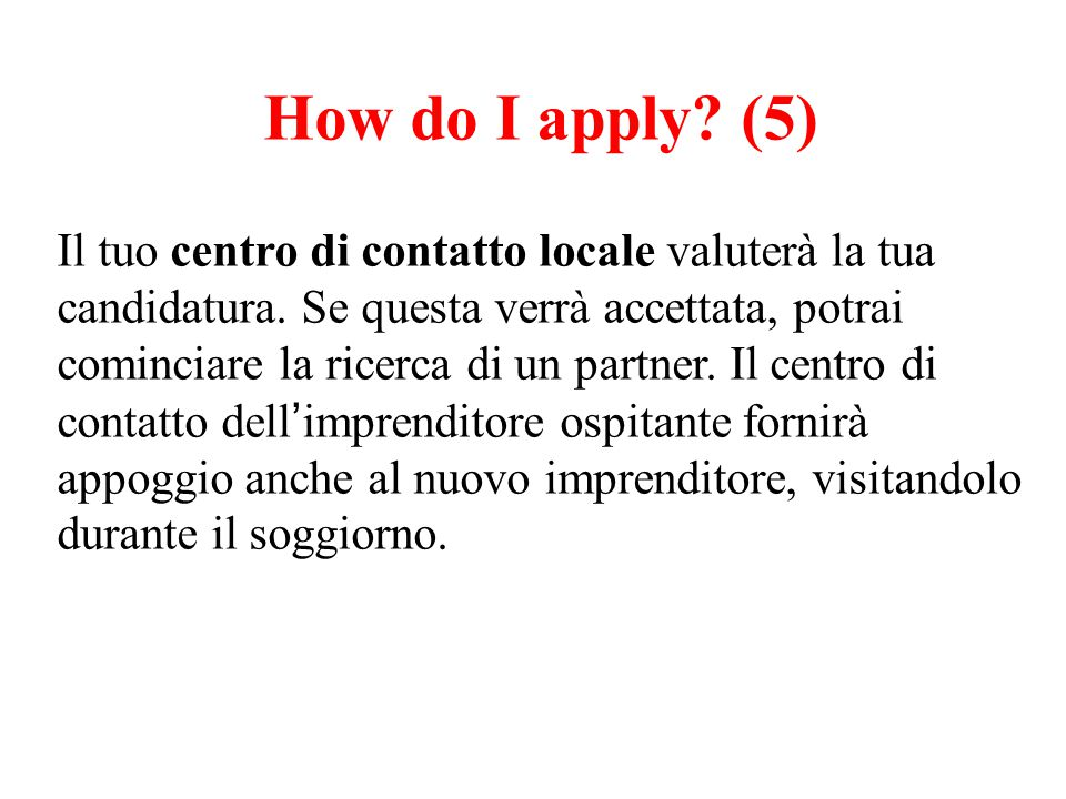 How do I apply. (5) Il tuo centro di contatto locale valuterà la tua candidatura.