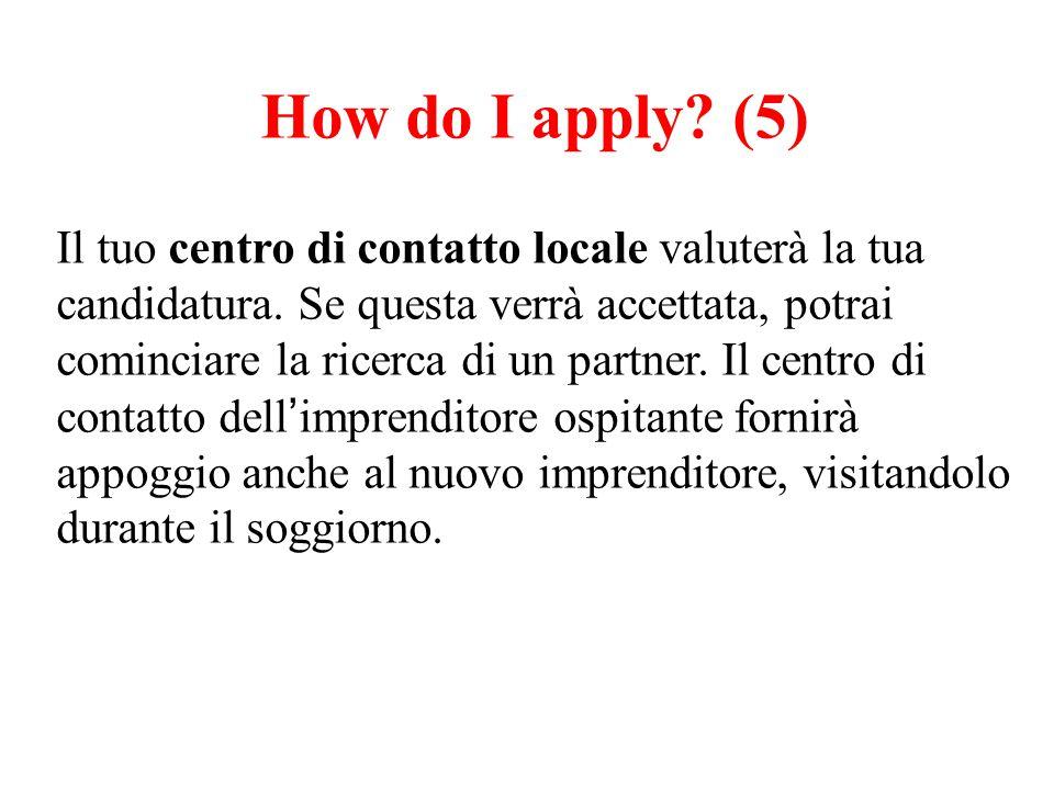How do I apply? (5) Il tuo centro di contatto locale valuterà la tua candidatura. Se questa verrà accettata, potrai cominciare la ricerca di un partne