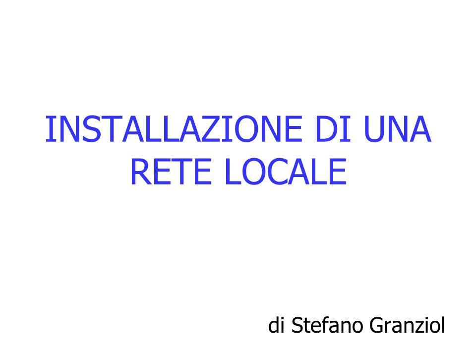 INSTALLAZIONE DI UNA RETE LOCALE di Stefano Granziol