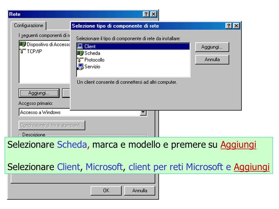 Selezionare Scheda, marca e modello e premere su Aggiungi Selezionare Client, Microsoft, client per reti Microsoft e Aggiungi