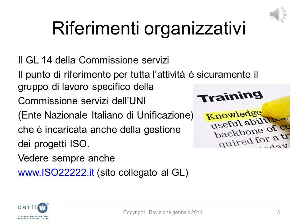 Riferimenti organizzativi Il GL 14 della Commissione servizi Il punto di riferimento per tutta l'attività è sicuramente il gruppo di lavoro specifico della Commissione servizi dell'UNI (Ente Nazionale Italiano di Unificazione), che è incaricata anche della gestione dei progetti ISO.