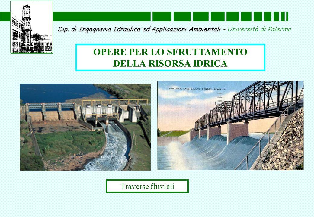 Dip. di Ingegneria Idraulica ed Applicazioni Ambientali - Dip. di Ingegneria Idraulica ed Applicazioni Ambientali - Università di Palermo OPERE PER LO