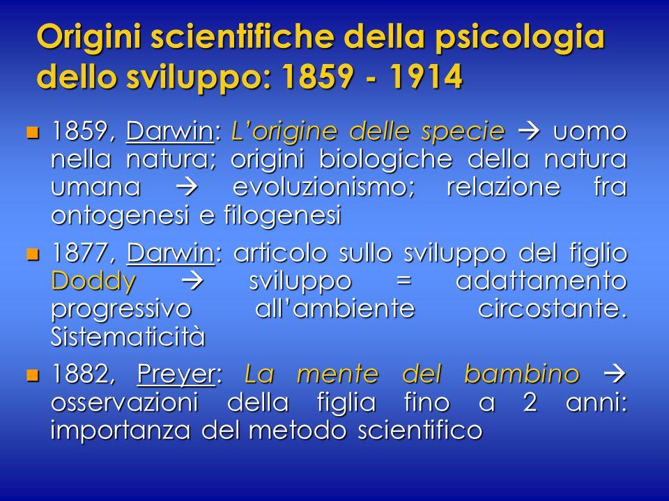 Origini scientifiche della psicologia dello sviluppo: 1859 - 1914 n 1859, Darwin: L'origine delle specie  uomo nella natura; origini biologiche della