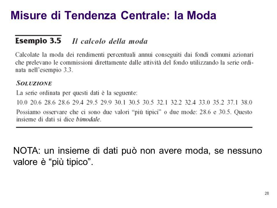 """28 Misure di Tendenza Centrale: la Moda NOTA: un insieme di dati può non avere moda, se nessuno valore è """"più tipico""""."""