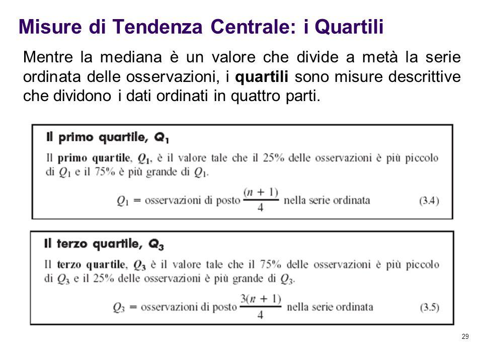29 Misure di Tendenza Centrale: i Quartili Mentre la mediana è un valore che divide a metà la serie ordinata delle osservazioni, i quartili sono misur