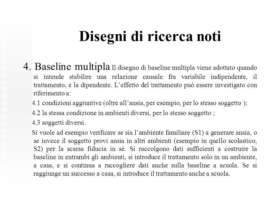 Disegni di ricerca noti 4. Baseline multipla Il disegno di baseline multipla viene adottato quando si intende stabilire una relazione causale fra vari