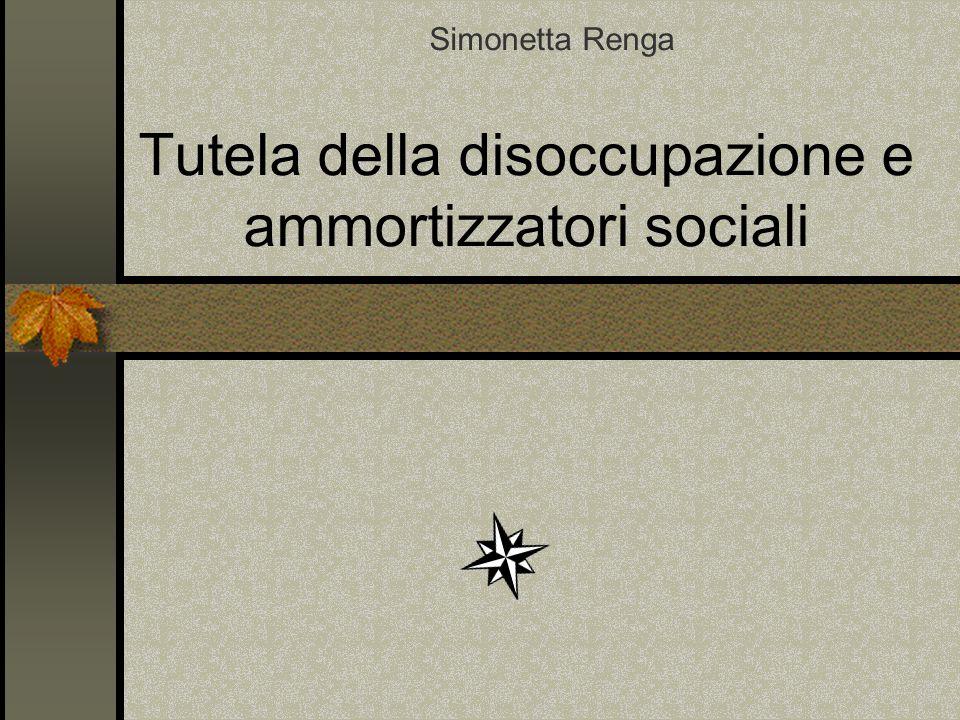 Tutela della disoccupazione e ammortizzatori sociali Simonetta Renga