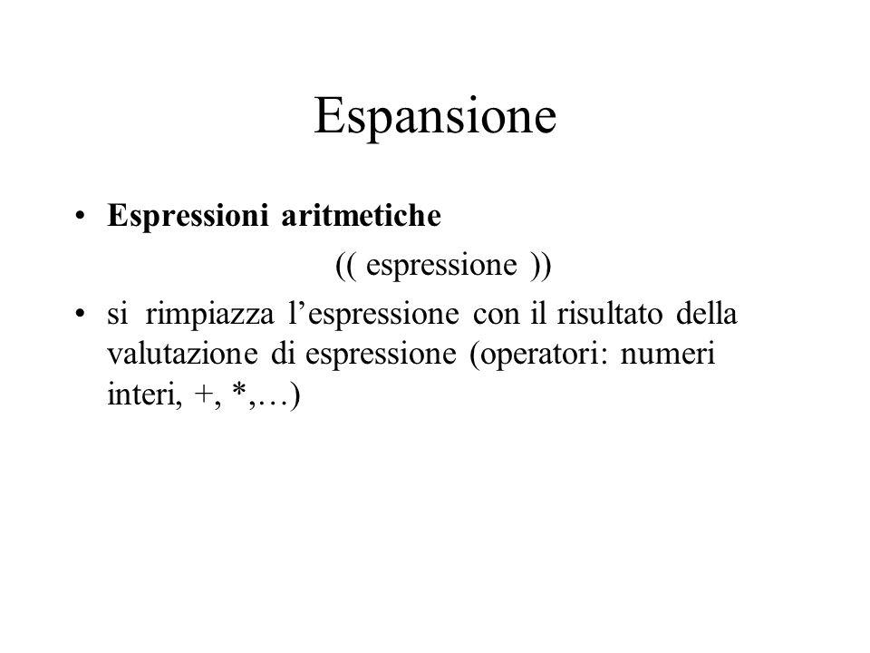 Espansione Espressioni aritmetiche (( espressione )) si rimpiazza l'espressione con il risultato della valutazione di espressione (operatori: numeri interi, +, *,…)