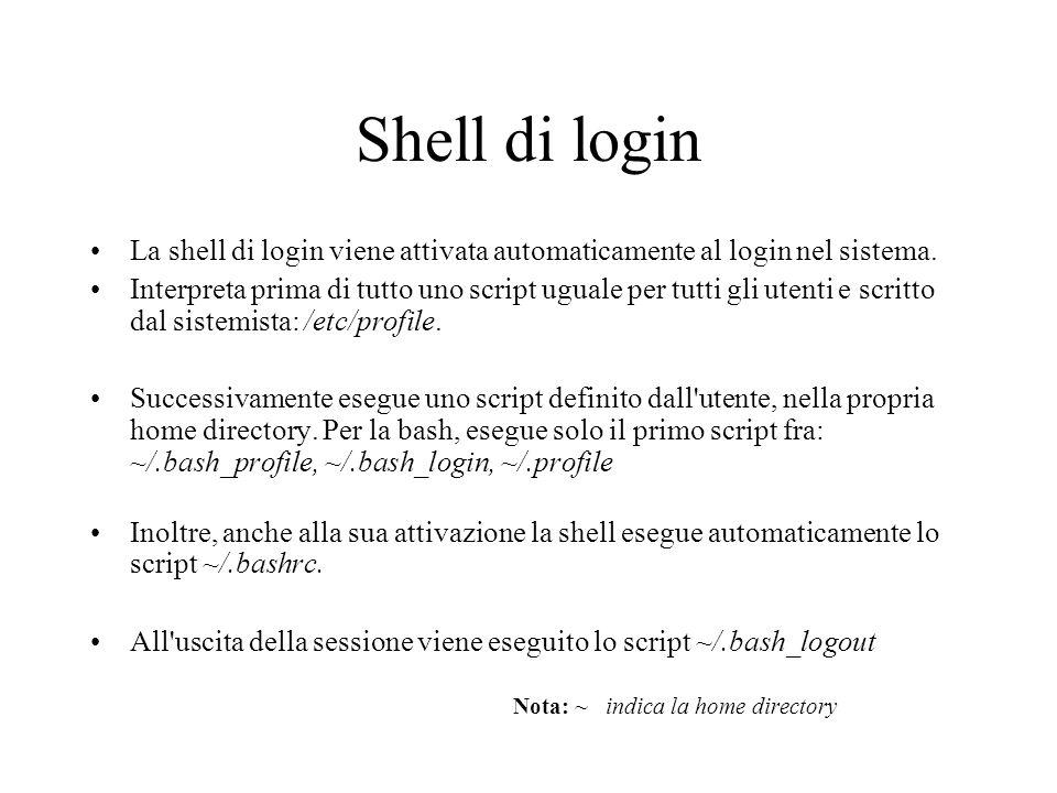 Shell di login La shell di login viene attivata automaticamente al login nel sistema. Interpreta prima di tutto uno script uguale per tutti gli utenti