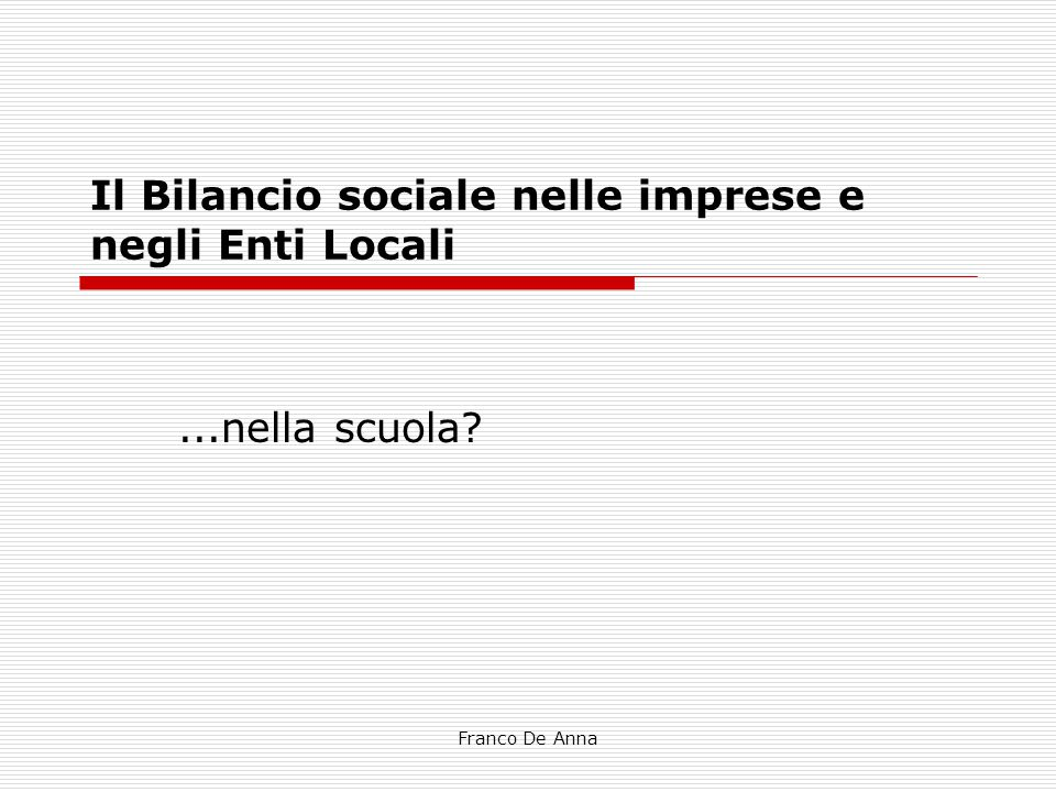Franco De Anna Il Bilancio sociale nelle imprese e negli Enti Locali...nella scuola?