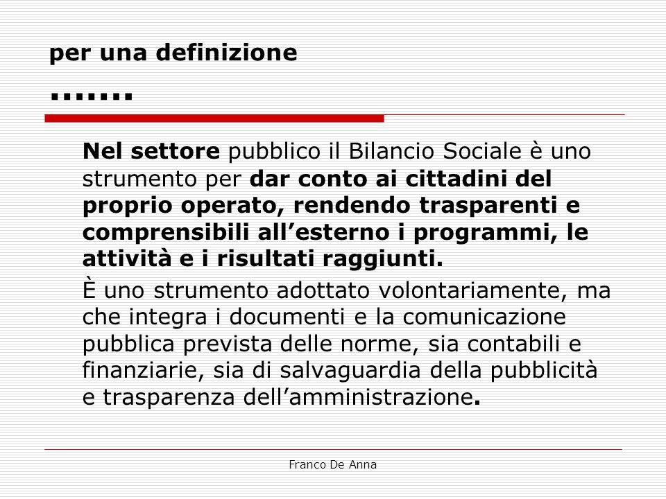 Franco De Anna per una definizione ……. Nel settore pubblico il Bilancio Sociale è uno strumento per dar conto ai cittadini del proprio operato, renden