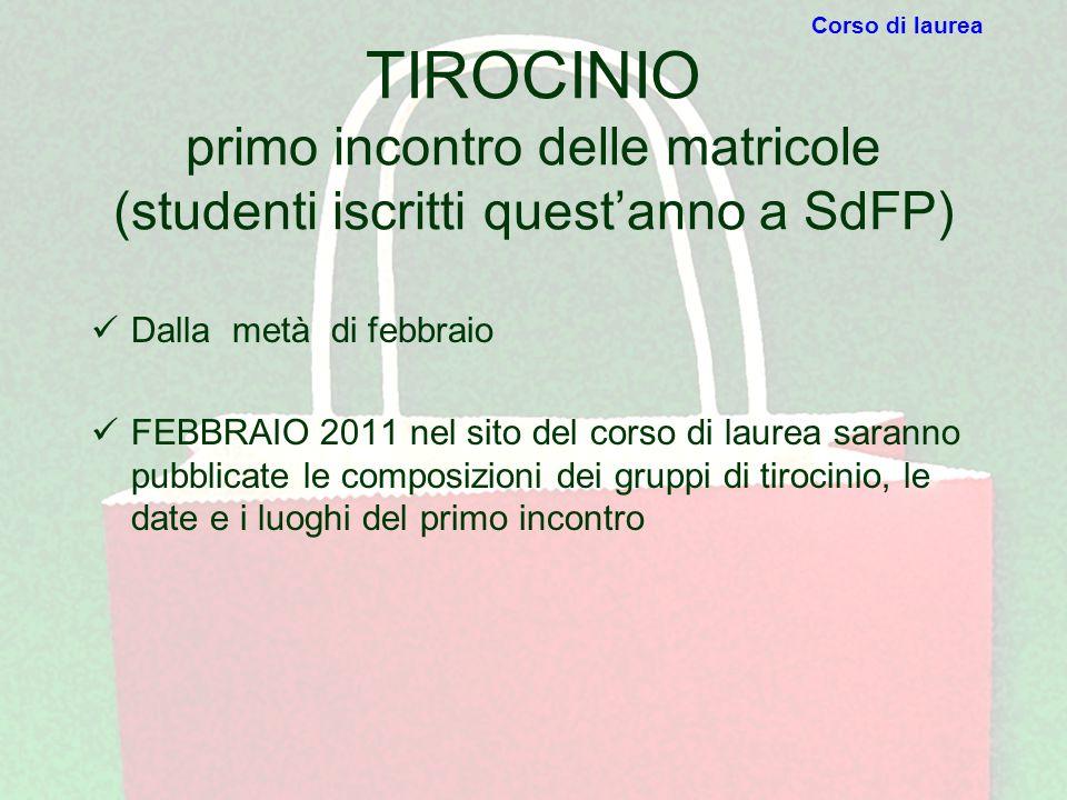 TIROCINIO primo incontro delle matricole (studenti iscritti quest'anno a SdFP) Dalla metà di febbraio FEBBRAIO 2011 nel sito del corso di laurea saran