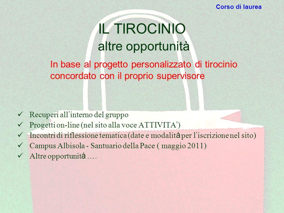 IL TIROCINIO altre opportunità Recuperi all ' interno del gruppo Progetti on-line (nel sito alla voce ATTIVITA ' ) Incontri di riflessione tematica (d