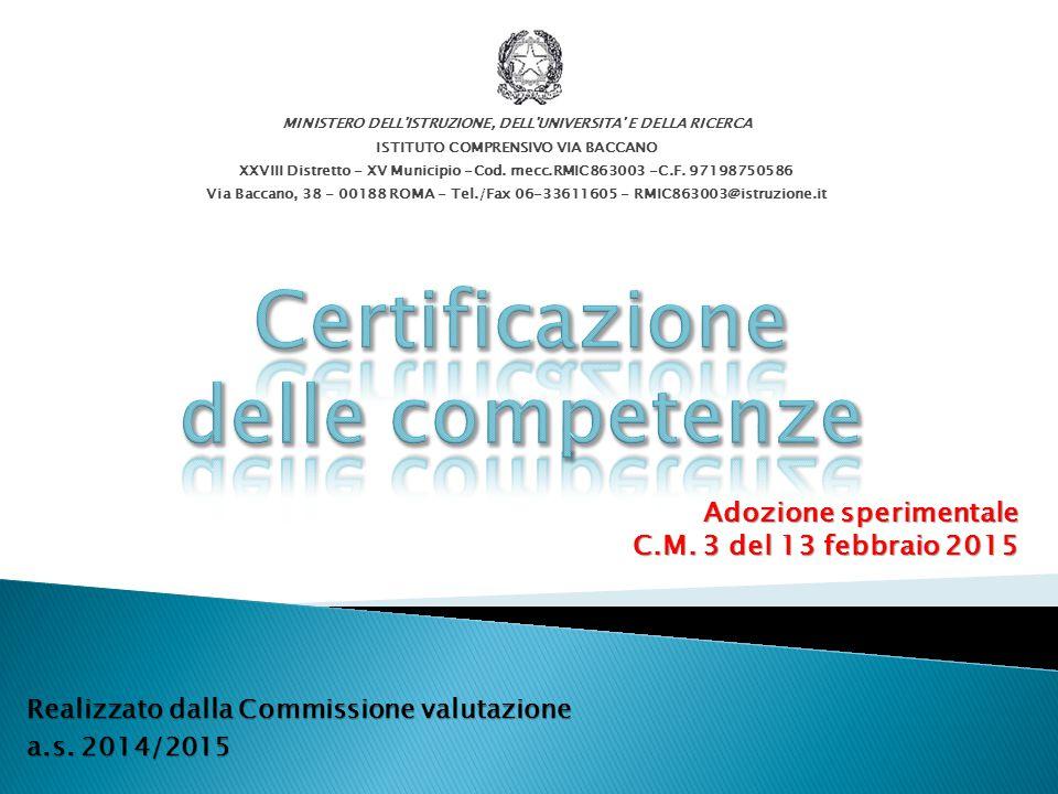 Adozione sperimentale C.M. 3 del 13 febbraio 2015 Realizzato dalla Commissione valutazione a.s. 2014/2015 MINISTERO DELL'ISTRUZIONE, DELL'UNIVERSITA'