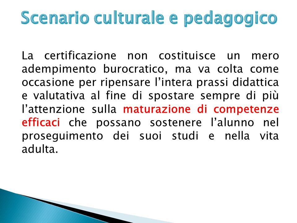 La certificazione non costituisce un mero adempimento burocratico, ma va colta come occasione per ripensare l'intera prassi didattica e valutativa al
