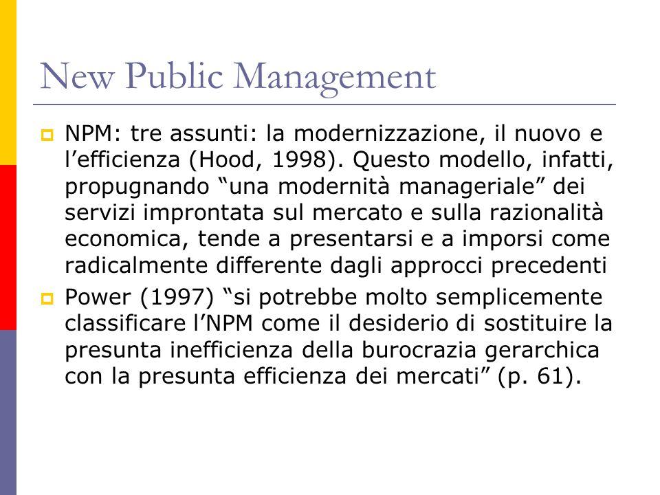 """New Public Management  NPM: tre assunti: la modernizzazione, il nuovo e l'efficienza (Hood, 1998). Questo modello, infatti, propugnando """"una modernit"""