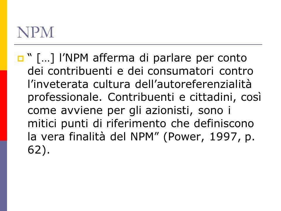 NPM  […] l'NPM afferma di parlare per conto dei contribuenti e dei consumatori contro l'inveterata cultura dell'autoreferenzialità professionale.