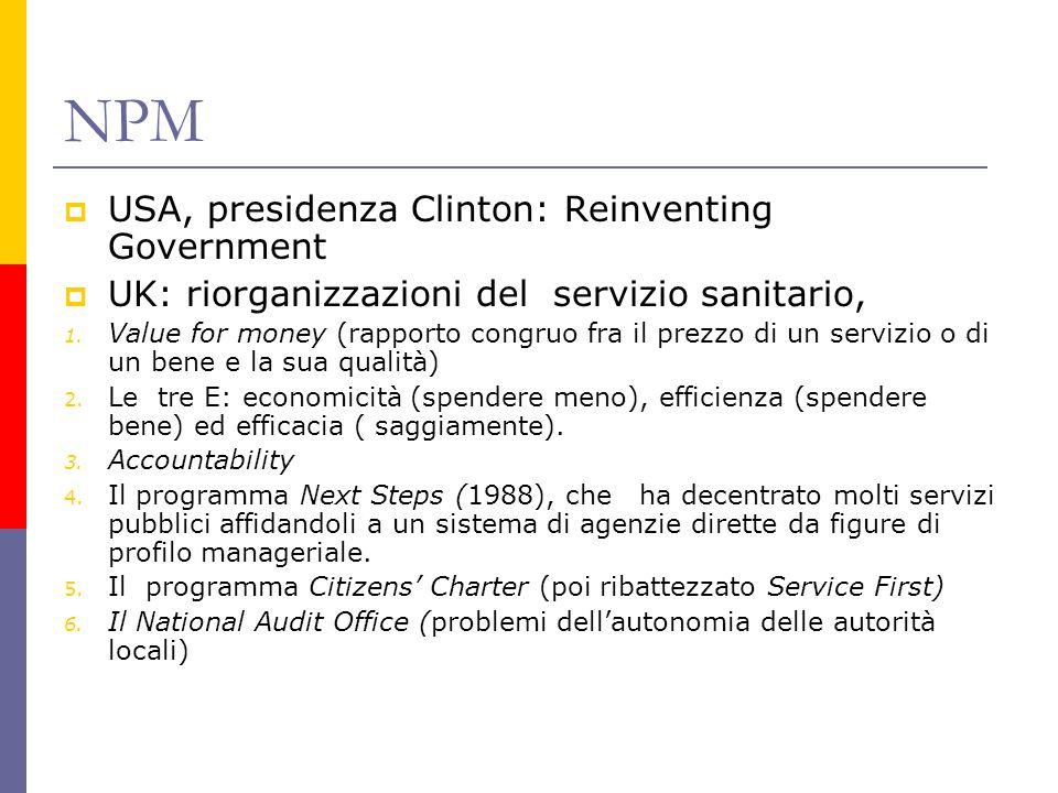 NPM  USA, presidenza Clinton: Reinventing Government  UK: riorganizzazioni del servizio sanitario, 1. Value for money (rapporto congruo fra il prezz