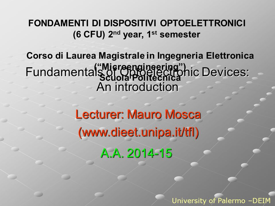 Fundamentals of Optoelectronic Devices: An introduction Lecturer: Mauro Mosca (www.dieet.unipa.it/tfl) University of Palermo –DEIM A.A. 2014-15 FONDAM