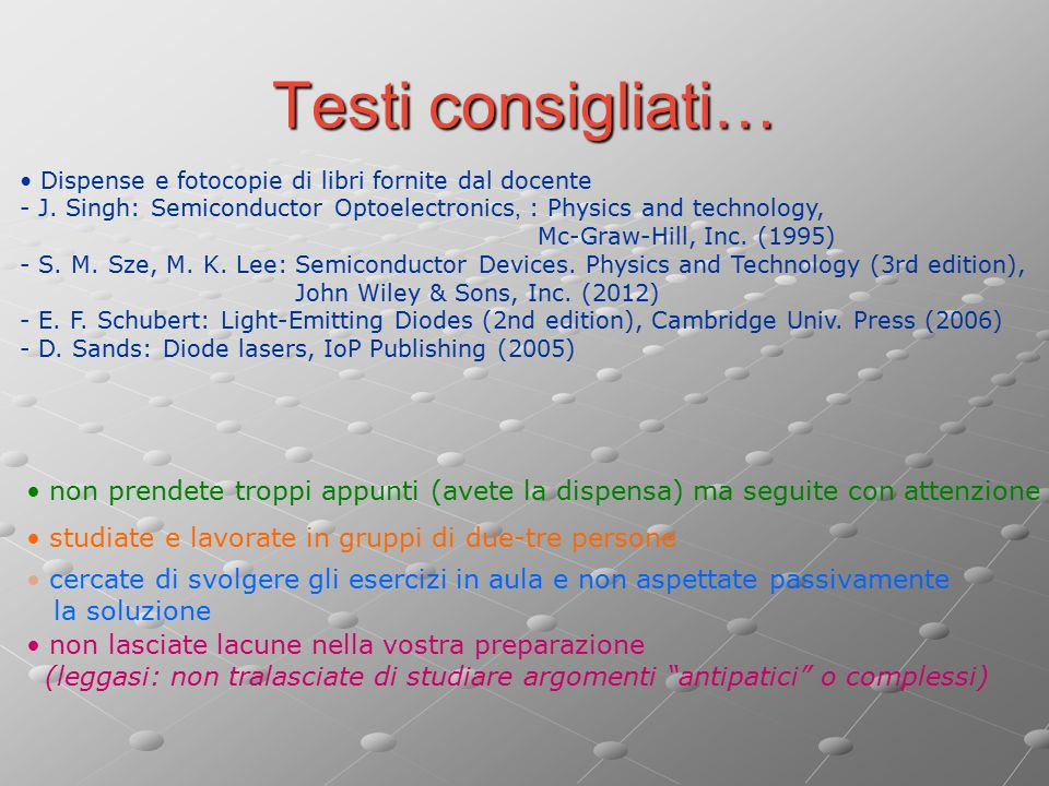 Testi consigliati… Dispense e fotocopie di libri fornite dal docente - J. Singh: Semiconductor Optoelectronics, : Physics and technology, Mc-Graw-Hill