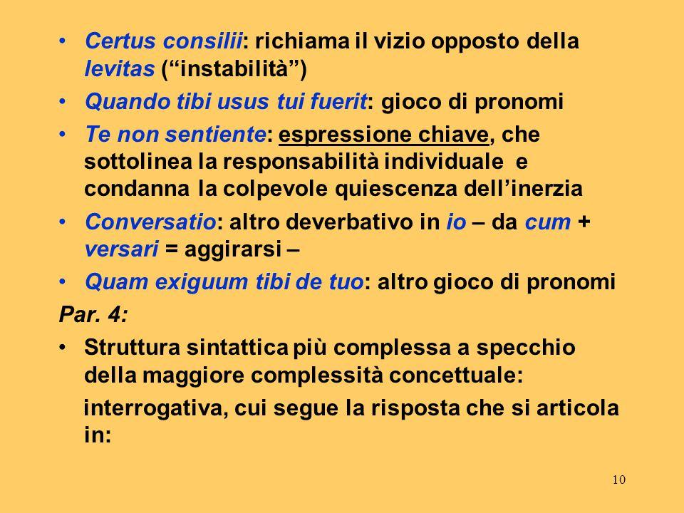 9 Da notare infine che la serie di inter.ind.è indrodotta da duc e conclusa da un sintetico richiamo alla riflessione: videbis pauciores….numeras Par.