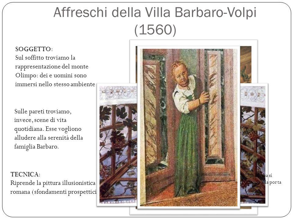 Affreschi della Villa Barbaro-Volpi (1560) SOGGETTO SOGGETTO: Sul soffitto troviamo la rappresentazione del monte Olimpo: dei e uomini sono immersi ne