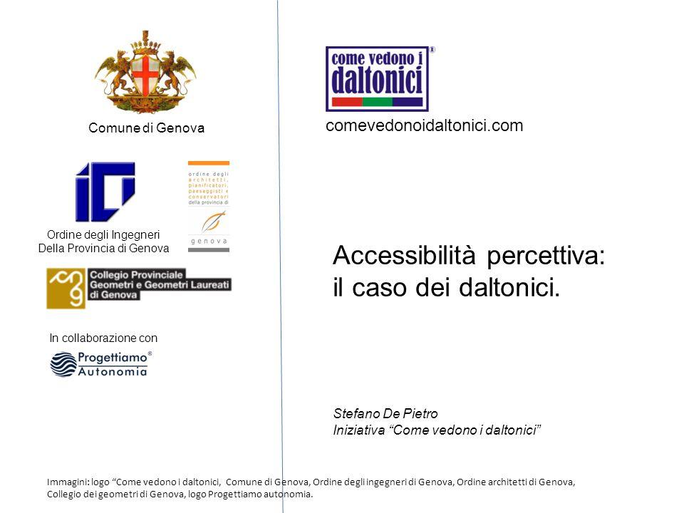 Ordine degli Ingegneri Della Provincia di Genova In collaborazione con Comune di Genova Accessibilità percettiva: il caso dei daltonici. Stefano De Pi