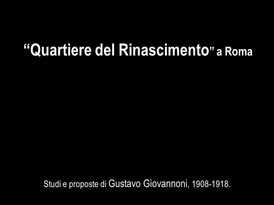 """""""Quartiere del Rinascimento """" a Roma Studi e proposte di Gustavo Giovannoni, 1908-1918."""
