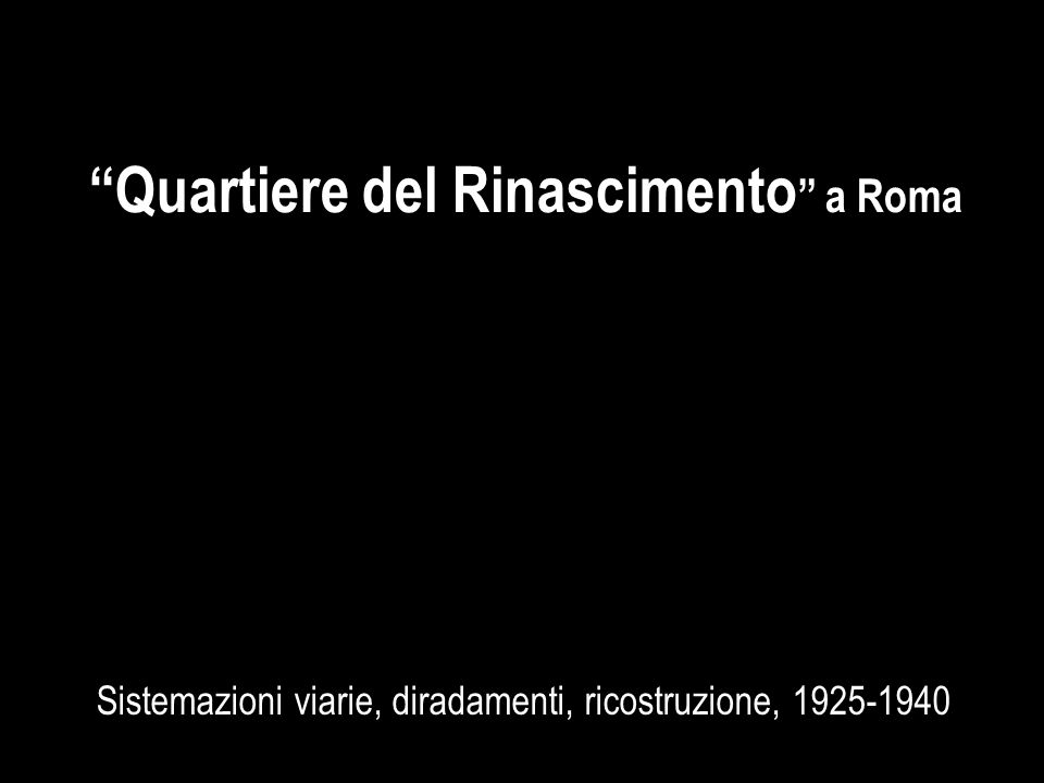 """""""Quartiere del Rinascimento """" a Roma Sistemazioni viarie, diradamenti, ricostruzione, 1925-1940"""