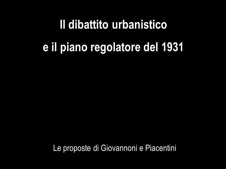 Il dibattito urbanistico e il piano regolatore del 1931 Le proposte di Giovannoni e Piacentini