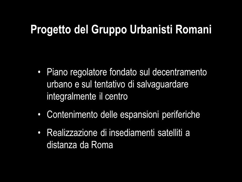 Progetto del Gruppo Urbanisti Romani Piano regolatore fondato sul decentramento urbano e sul tentativo di salvaguardare integralmente il centro Conten
