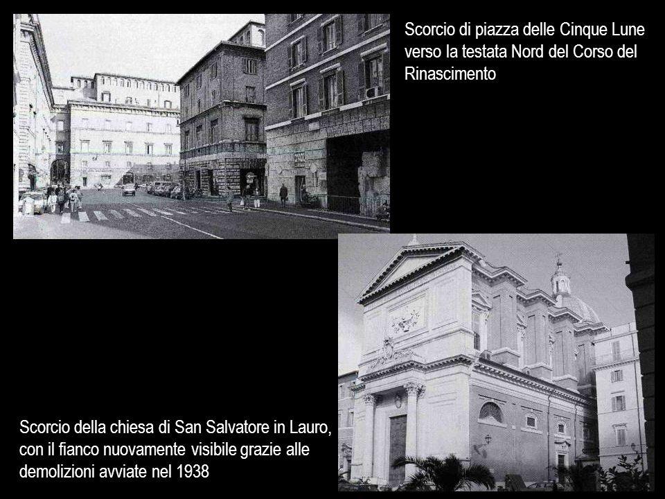 Scorcio di piazza delle Cinque Lune verso la testata Nord del Corso del Rinascimento Scorcio della chiesa di San Salvatore in Lauro, con il fianco nuo