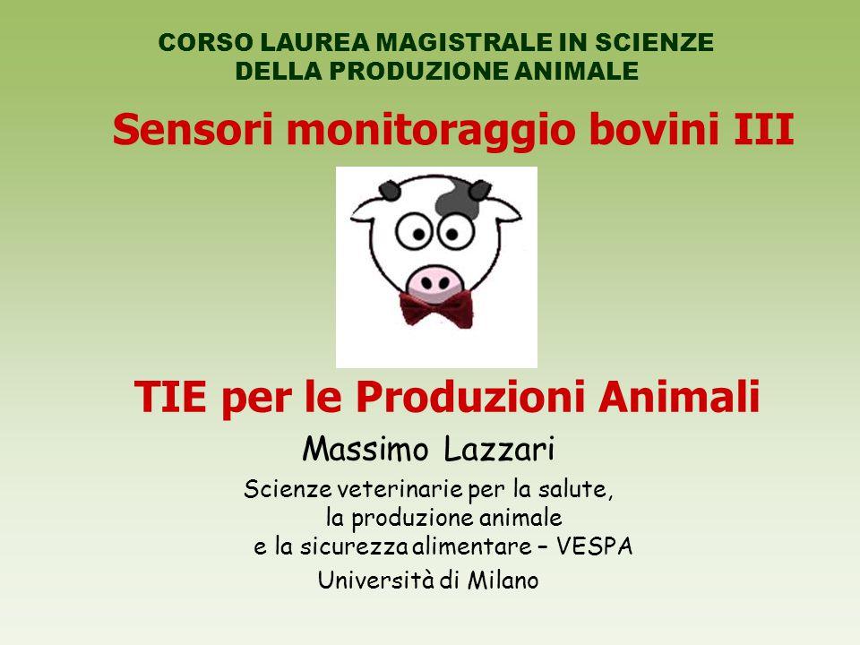 Sensori monitoraggio bovini III CORSO LAUREA MAGISTRALE IN SCIENZE DELLA PRODUZIONE ANIMALE TIE per le Produzioni Animali Massimo Lazzari Scienze vete