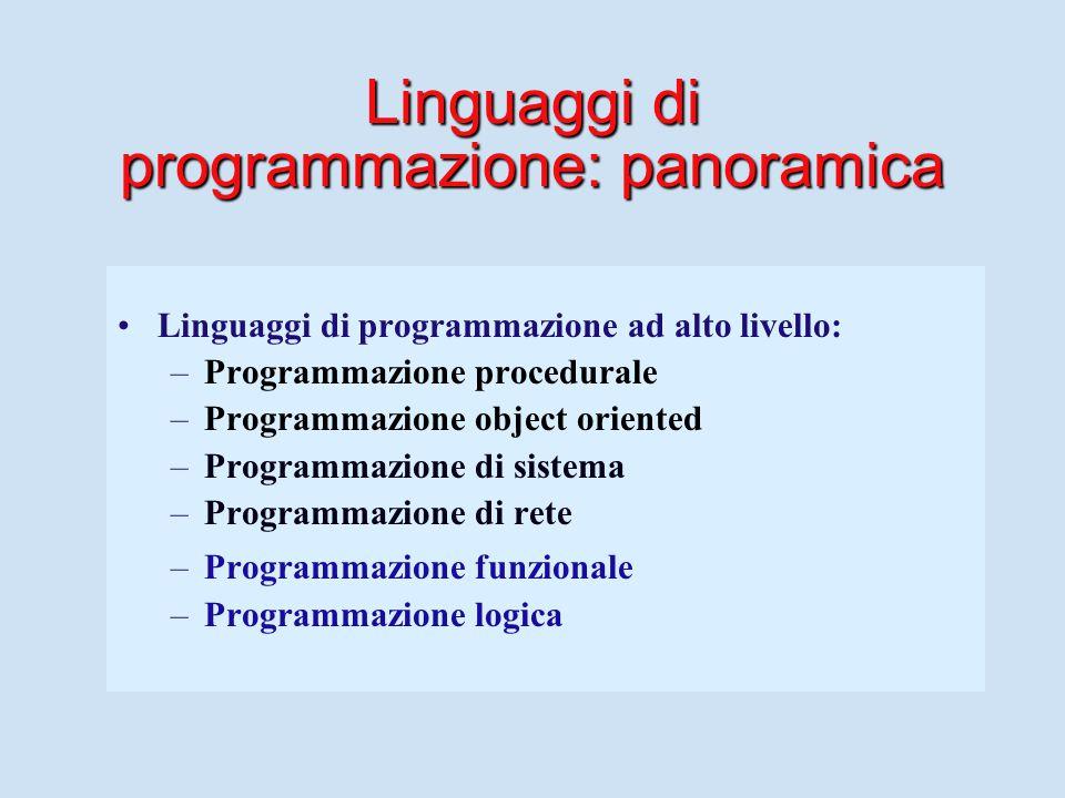 Linguaggi di programmazione: panoramica Linguaggi di programmazione ad alto livello: – –Programmazione procedurale – –Programmazione object oriented – –Programmazione di sistema – –Programmazione di rete – –Programmazione funzionale – –Programmazione logica