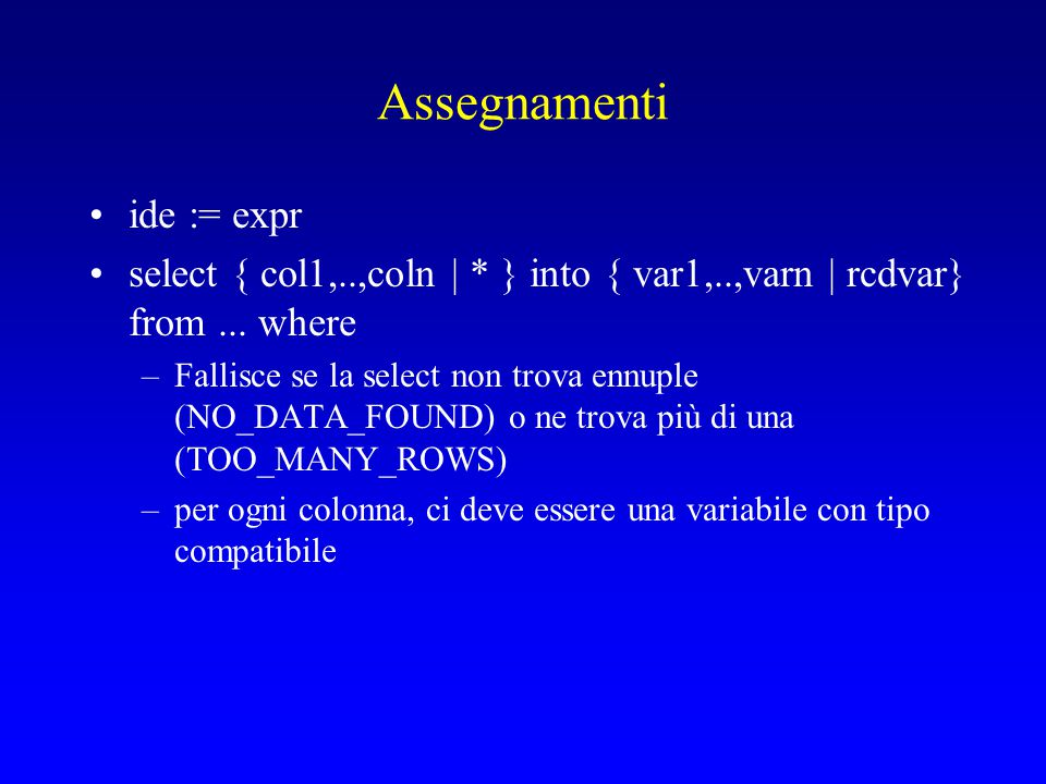 Assegnamenti ide := expr select { col1,..,coln | * } into { var1,..,varn | rcdvar} from...