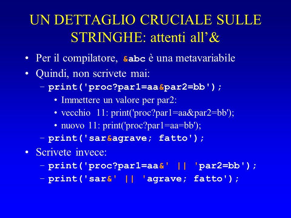 UN DETTAGLIO CRUCIALE SULLE STRINGHE: attenti all'& Per il compilatore, &abc è una metavariabile Quindi, non scrivete mai: –print( proc par1=aa&par2=bb ); Immettere un valore per par2: vecchio 11: print( proc par1=aa&par2=bb ); nuovo 11: print( proc par1=aa=bb ); –print( sarà fatto ); Scrivete invece: –print( proc par1=aa& || par2=bb ); –print( sar& || agrave; fatto );