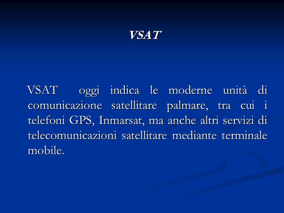 VSAT VSAT VSAT oggi indica le moderne unità di comunicazione satellitare palmare, tra cui i telefoni GPS, Inmarsat, ma anche altri servizi di telecomu