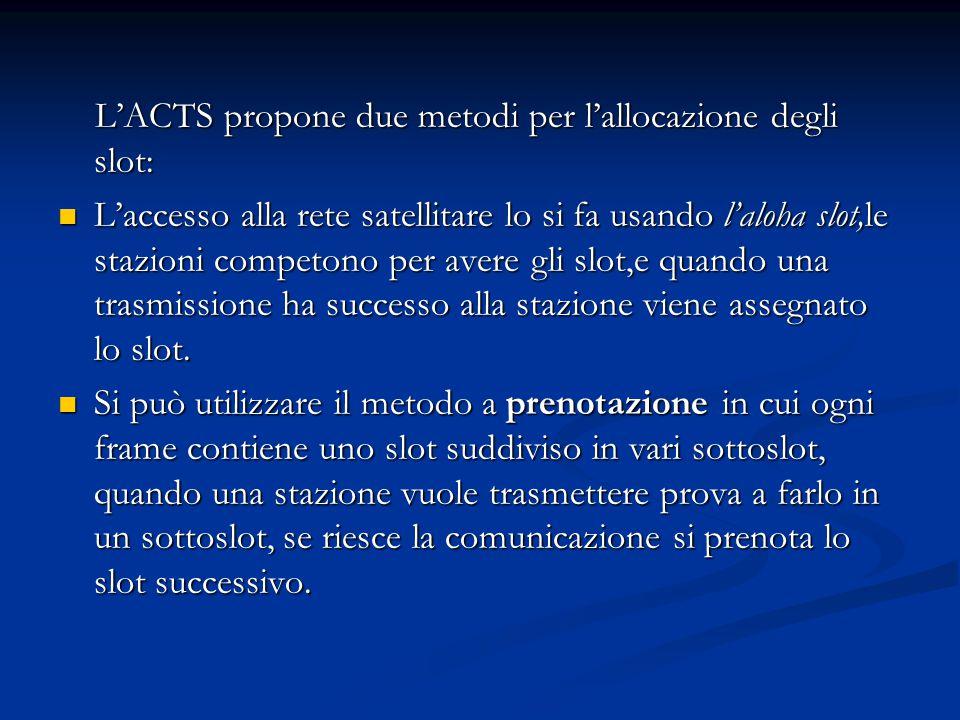 L'ACTS propone due metodi per l'allocazione degli slot: L'ACTS propone due metodi per l'allocazione degli slot: L'accesso alla rete satellitare lo si
