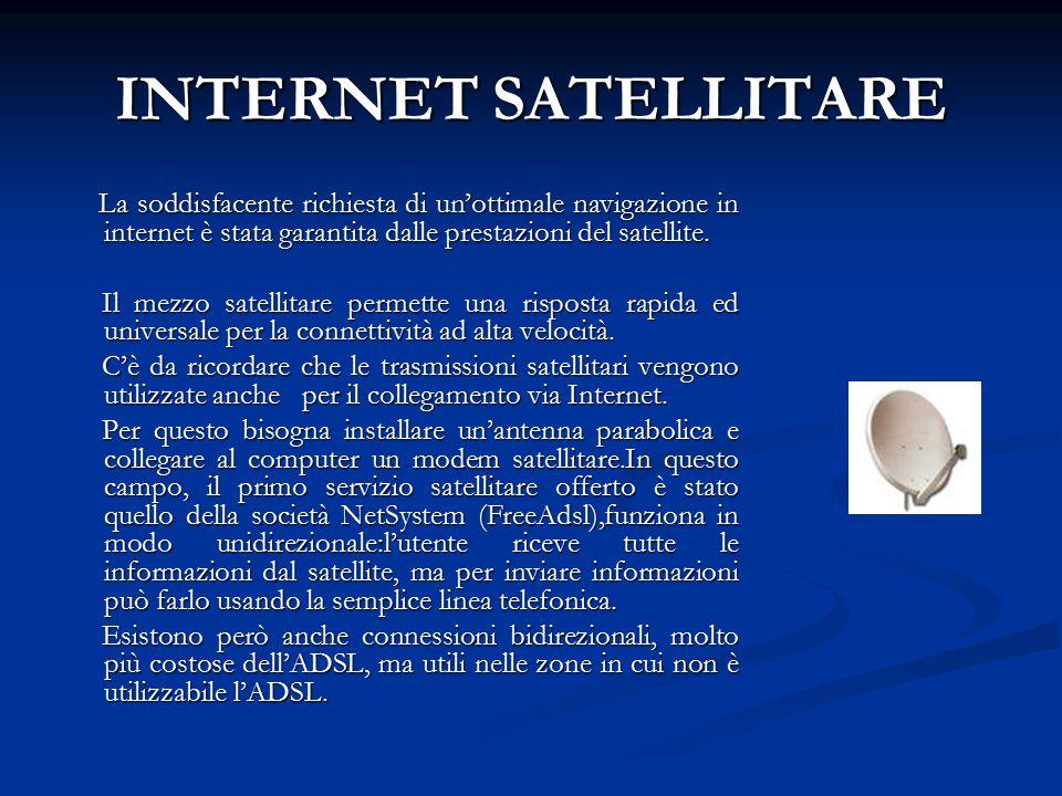 INTERNET SATELLITARE La soddisfacente richiesta di un'ottimale navigazione in internet è stata garantita dalle prestazioni del satellite. La soddisfac