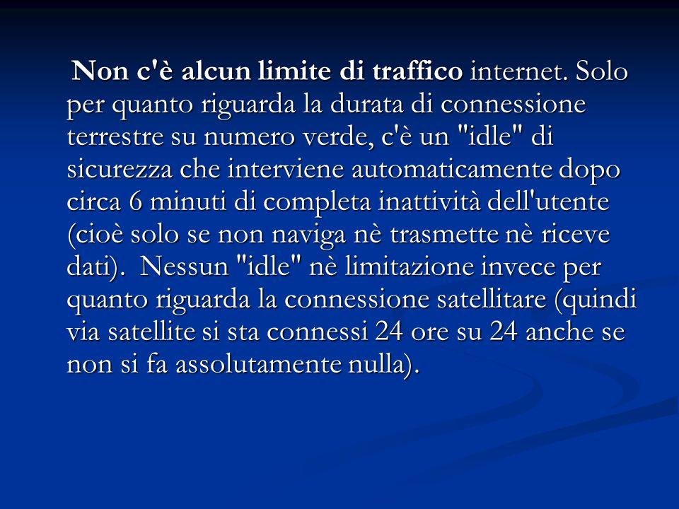 Non c'è alcun limite di traffico internet. Solo per quanto riguarda la durata di connessione terrestre su numero verde, c'è un