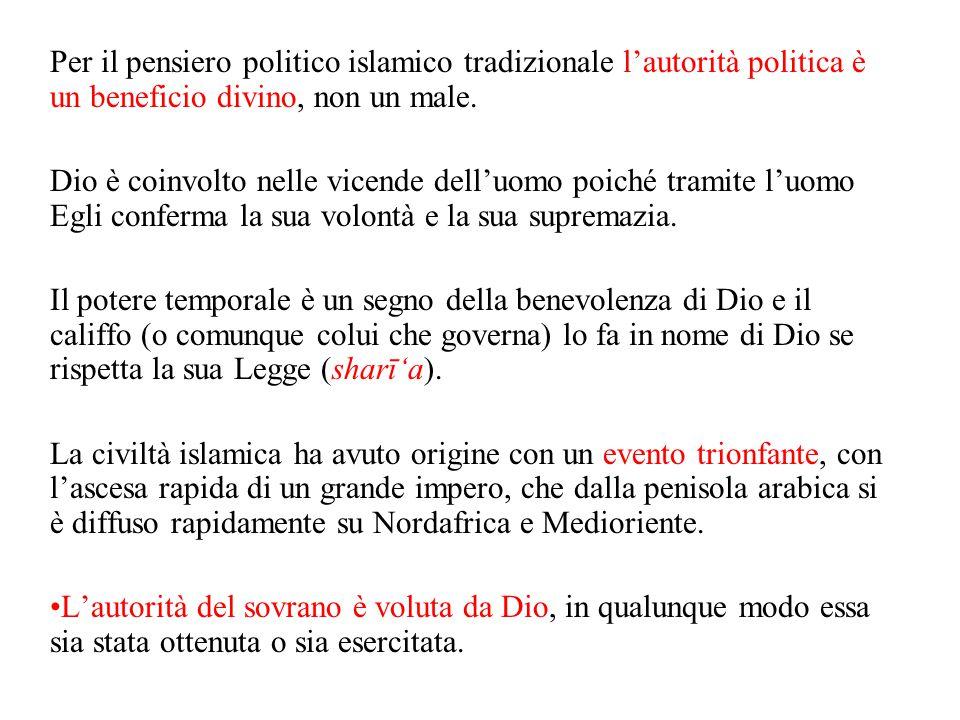 Per il pensiero politico islamico tradizionale l'autorità politica è un beneficio divino, non un male. Dio è coinvolto nelle vicende dell'uomo poiché