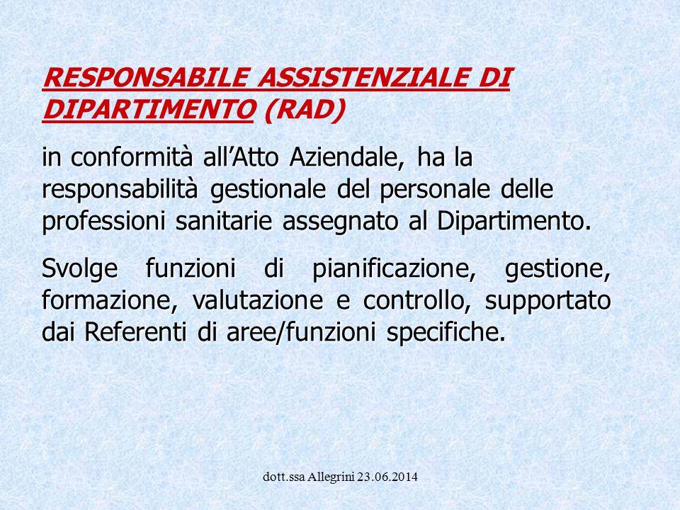 dott.ssa Allegrini 23.06.2014 RESPONSABILE ASSISTENZIALE DI DIPARTIMENTO (RAD) in conformità all'Atto Aziendale, ha la responsabilità gestionale del p