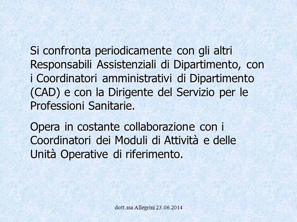 dott.ssa Allegrini 23.06.2014 Si confronta periodicamente con gli altri Responsabili Assistenziali di Dipartimento, con i Coordinatori amministrativi