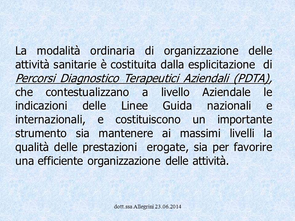 dott.ssa Allegrini 23.06.2014 La modalità ordinaria di organizzazione delle attività sanitarie è costituita dalla esplicitazione di Percorsi Diagnosti