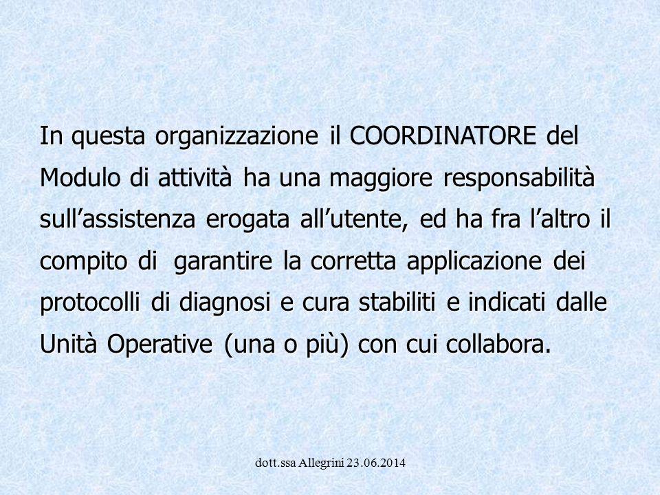 dott.ssa Allegrini 23.06.2014 In questa organizzazione ha una maggiore responsabilità sull'assistenza erogata all'utente, ed ha fra l'altro il compito