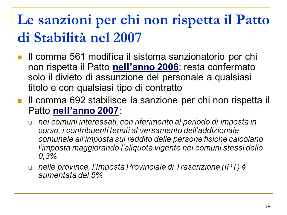 14 Le sanzioni per chi non rispetta il Patto di Stabilità nel 2007 Il comma 561 modifica il sistema sanzionatorio per chi non rispetta il Patto nell'a