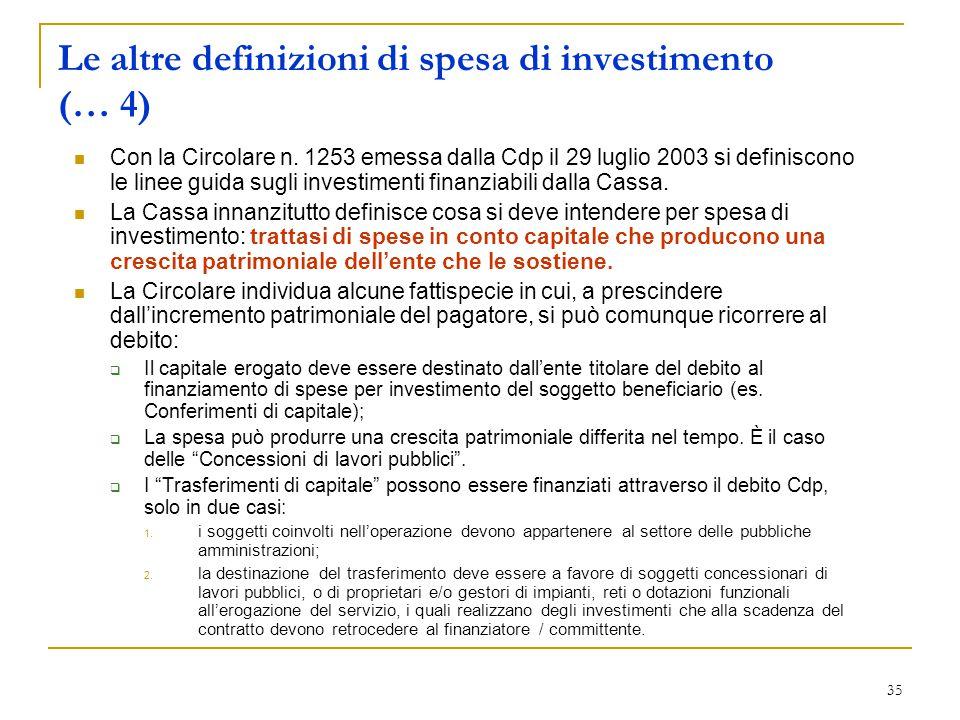 35 Le altre definizioni di spesa di investimento (… 4) Con la Circolare n. 1253 emessa dalla Cdp il 29 luglio 2003 si definiscono le linee guida sugli