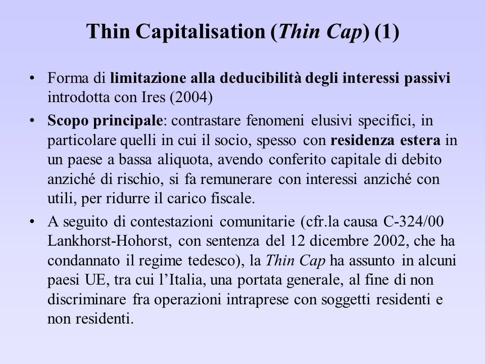 Thin Capitalisation (Thin Cap) (1) Forma di limitazione alla deducibilità degli interessi passivi introdotta con Ires (2004) Scopo principale: contras